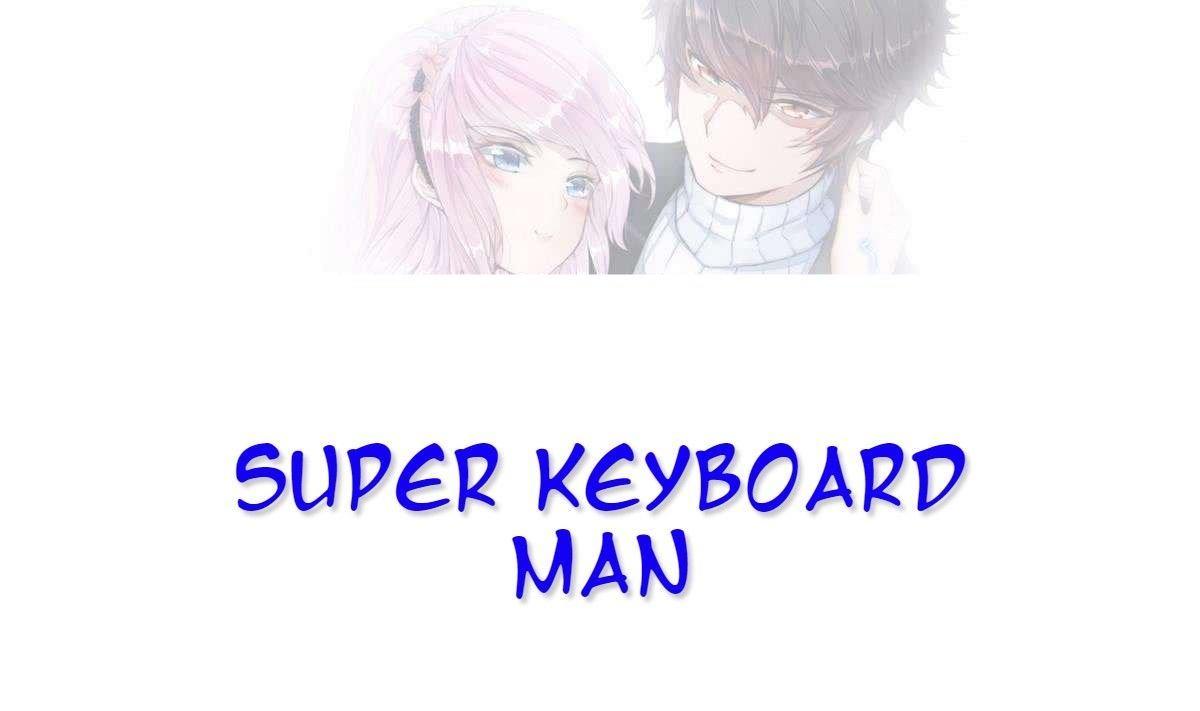 Super Keyboard Man Chapter 7 page 1 - Mangakakalots.com